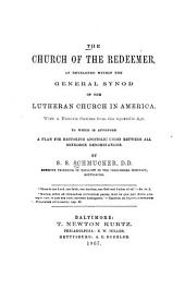 The Church of the Redeemer, as Developed Within the General Synod of the Lutheran Church in America: With a Historic Outline from the Apostolic Age. To which is Appended a Plan for Restoring Apostolic Union Between All Orthodox Denominations