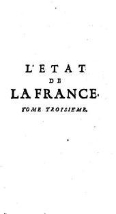 L'État de la France: ou l'on voit tous les princes, ducs et pairs, marêchaux de France, et autres officiers de la couronne ..., Volume3