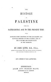 The History of Palestine from the Patriarchal Age to the Present Time: With Introductory Chapters on the Geography and Natural History of the Country, and on the Customs and Institutions of the Hebrews