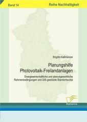 Planungshilfe Photovoltaik-Freilandanlagen: Energiewirtschaftliche und planungsrechtliche Rahmenbedingungen und GIS-gesttzte Standortsuche