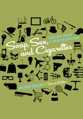 Soap, Sex, and Cigarettes: A Cultural History of American Advertising: Edition 2