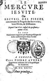 Le Mercure jésuite, ou Recueil des pièces concernant le progrès des Jésuites, leurs escrits et différents : depuis l'an 1620 jusqu'à l'année 1626. Le tout fidèlement rapporté par pièces publiques et actes authentiques selon l'ordre des temps
