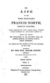 The Life of the Right Honourable Francis North... Wherein are Inserted The, 1: Wherein are Inserted the Characters of Sir Matthew Hale, Sir George Jeffries, Sir Leoline Jenkins. Sidney Godolplun and the Others the Most Lawyers and Statesmen of that Time