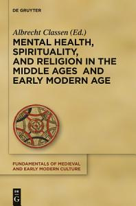 Mental Health  Spirituality  and Religion in the Middle Ages and Early Modern Age PDF