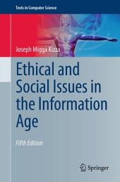 Ethical and Social Issues in the Information Age: Edition 5