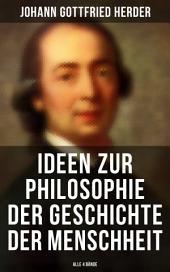 Ideen zur Philosophie der Geschichte der Menschheit (Gesamtausgabe in 4 Bänden)