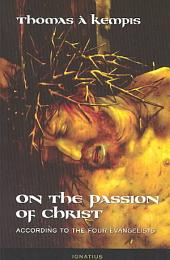 On the Passion of Christ According to the Four Evangelists: Prayers and Meditations