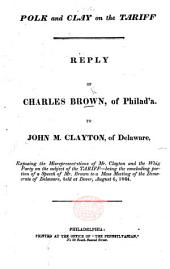 Polk and Clay on the Tariff. Reply ... to J. M. Clayton ... exposing the misrepresentations of Mr. Clayton, etc
