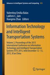 Information Technology and Intelligent Transportation Systems: Volume 2, Proceedings of the 2015 International Conference on Information Technology and Intelligent Transportation Systems ITITS 2015, held December 12-13, 2015, Xi'an China