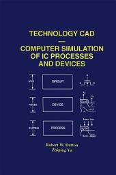 Technology CAD — Computer Simulation of IC Processes and Devices