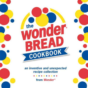 The Wonder Bread Cookbook