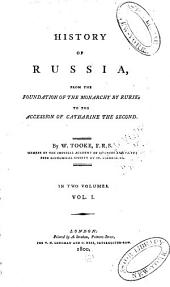 History of Russia: From the Foundation of the Monarchy by Rurik, to the Accession of Catharine the Second, Volume 1
