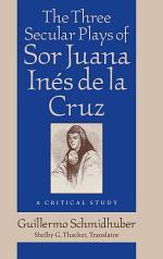 The Three Secular Plays of Sor Juana Inés de la Cruz