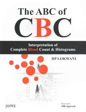 The ABC of CBC  Interpretation of Complete Blood Count and Histograms PDF