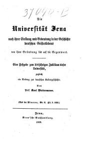 Die Universität Jena nach ihrer Stellung und Bedeutung in der Geschichte deutschen Geisteslebens: von ihrer Gründung bis auf die Gegenwart ; eine Festgabe zum 300jährigen Jubiläum dieser Universität, zugleich ein Beitrag zur deutschen Kulturgeschichte