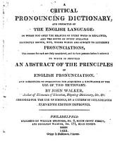 A Critical Pronouncing Dictionary, and Expositor of the English Language: In which Not Only the Meaning of Every Word is Explained, and the Sound of Every Syllable Distinctly Shown, But, where Words are Subject to Different Pronunciations, the Reasons for Each are Duly Considered, and the Best Pronunciation is Selected