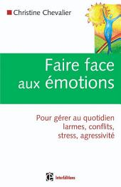 Faire face aux émotions: Pour gérer au quotidien larmes, conflits, stress, agressivité