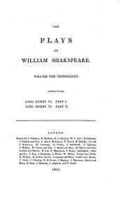 The plays ¬of ¬William ¬Shakspeare: In 21 volumes : with corrections and illustrations of various commentatores. King Henry VI. : King Henry VI. Part. I., II.