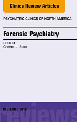 Forensic Psychiatry  An Issue of Psychiatric Clinics   E Book PDF