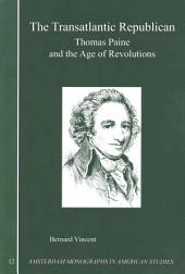 The Transatlantic Republican: Thomas Paine and the Age of Revolutions