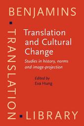Translation and Cultural Change: Studies in history, norms and image-projection