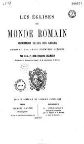 Les églises du monde romain, notamment celles des Gaules, pendant les trois premiers siècles...