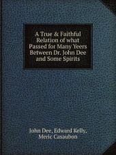A True & Faithful Relation of what Passed for Many Yeers Between Dr. John Dee and Some Spirits
