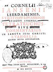 Cornelii Iansenii Leerdamensis... Tetrateuchus, sive Commentarius in Sancta Jesu Christi Evangelia. Editio nova accuratior
