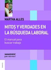Mitos y verdades en la búsqueda laboral (Nueva edición): Todos los caminos y soluciones