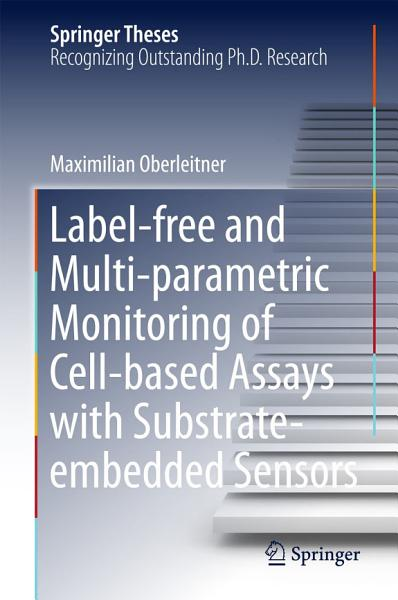 Label free and Multi parametric Monitoring of Cell based Assays with Substrate embedded Sensors PDF