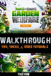Plants Vs Zombies Garden Warfare Unofficial Walkthroughs, Tips, Tricks, & Video Tutorials
