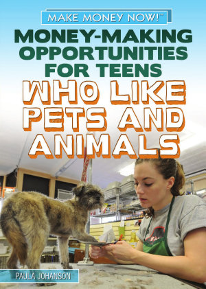 Money Making Opportunities for Teens Who Like Pets and Animals