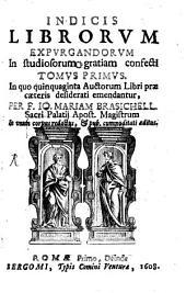 Index librorum expurgandorum in studiosorum gratiam confectus: In quo quinquaginta Auctorum Libri prae caeteris desiderati emendantur, Volume 1