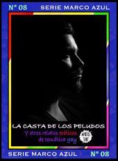 La casta de los peludos. Y otros relatos eróticos de temática gay: Serie Marco Azul Nº8