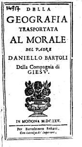 Della geografia trasportata al morale del padre Daniello Bartoli ..