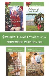 Harlequin Heartwarming November 2017 Box Set: A Boy's Christmas Wish\Cowboy on Call\Christmas at Cade Ranch\The Woman Most Wanted