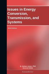 Issues in Energy Conversion, Transmission, and Systems: 2012 Edition