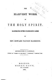 The Harvest Work of the Holy Spirit: Illustrated in the Evangelistic Labors of Rev. Edward Payson Hammond