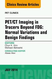 PET/CT Imaging in Tracers Beyond FDG, An Issue of PET Clinics, E-Book