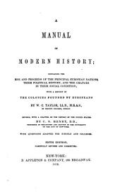 A Manual of Modern History: Containing the Rise and Progress of the Principal European Nations, Their Political History, and the Changes in Their Social Condition ... Revised, with a Chapter on the History of the United States