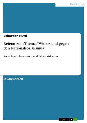 Referat zum Thema   Widerstand gegen den Nationalsozialismus  PDF