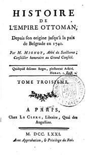 Histoire De L'Empire Ottoman: Depuis son origine jusqu'à la paix de Belgrade en 1740. Tome Troisieme, Volume3