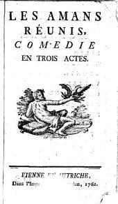 LES AMANS RÉUNIS, COMEDIE EN TROIS ACTES