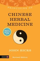 Principles of Chinese Herbal Medicine: What it is, how it works, and what it can do for you Revised Edition