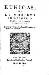Cor. Valerii Ethicae seu de moribus philosopiae brevis et perspicua descriptio