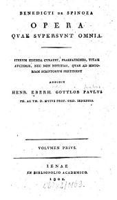Benedicti de Spinoza Opera quae supersunt omnia: Volume 1