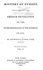 History of Europe from the Commencement of the French Revolution in 1789, to the Restoration of the Bourbons in 1815: Volume 4