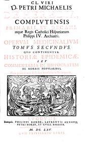 Cl. viri D. Petri Michaelis de Heredia ... Operum medicinalium: Quo continentur Historiae epidemicae seu Commentaria in Hippocratem de morbis popularibus. Tomus secundus