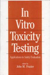 In-Vitro Toxicity Testing: Applications to Safety Evaluation