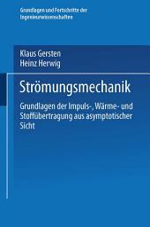 Strömungsmechanik: Grundlagen der Impuls-, Wärme- und Stoffübertragung aus asymptotischer Sicht